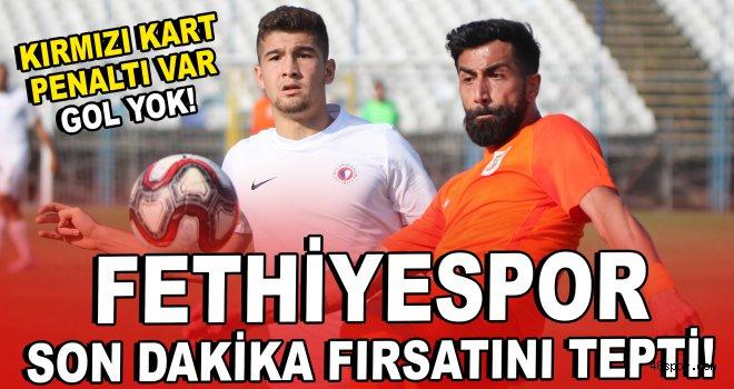 Fethiyespor son dakika fırsatını tepti!