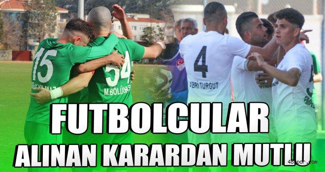 Futbolcular alınan karardan mutlu