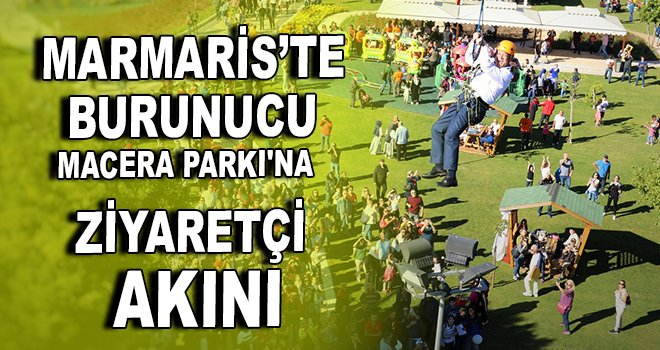 Marmaris'te macera parkına ziyeretçi akını!